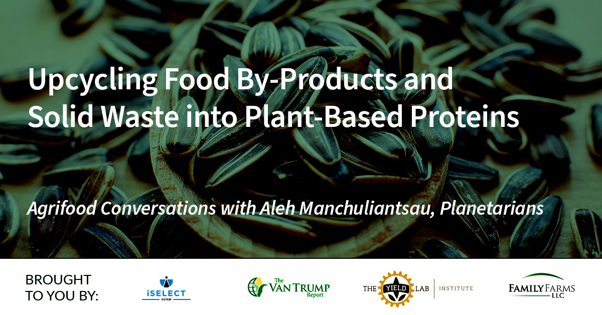 Agrifood Conversations: Upcycling Food By-Products and Solid Waste into Plant-Based Proteins